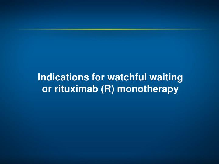 Indications for watchful waiting