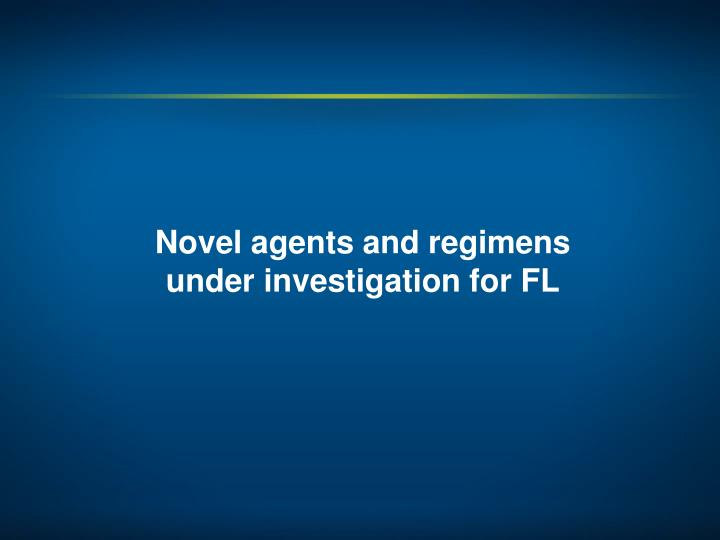 Novel agents and regimens