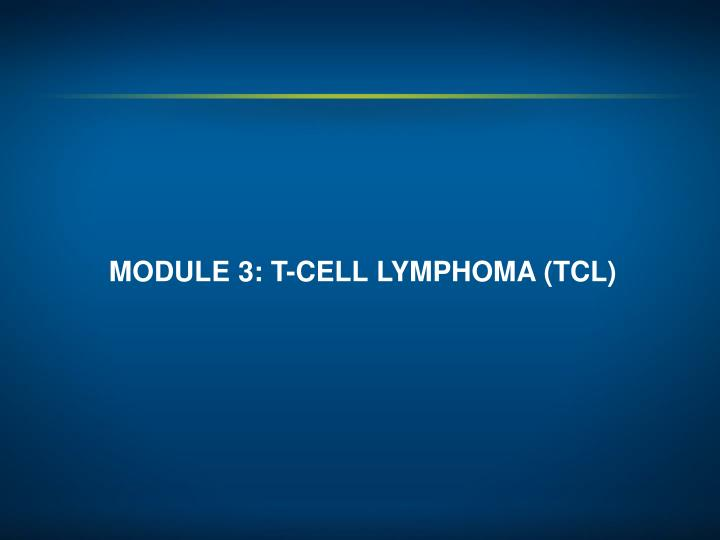 MODULE 3: T-CELL LYMPHOMA (TCL)