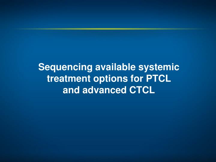 Sequencing available systemic treatment options for