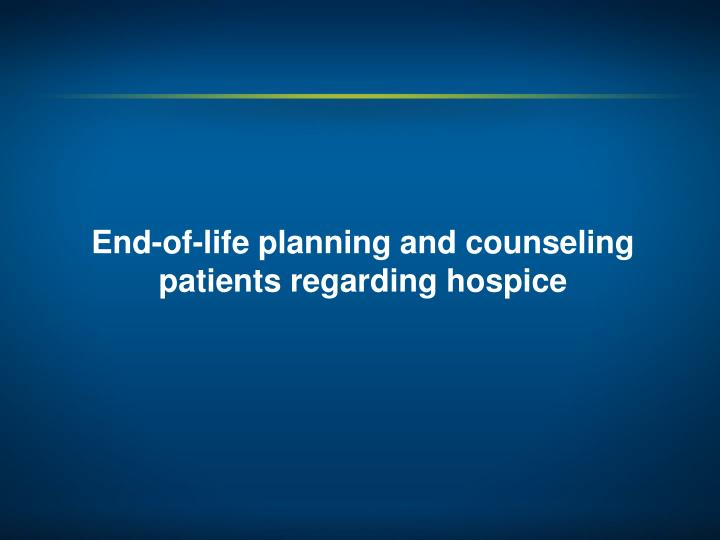 End-of-life planning and counseling patients