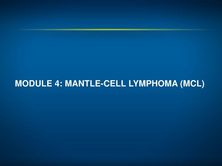 MODULE 4: MANTLE-CELL LYMPHOMA (MCL)