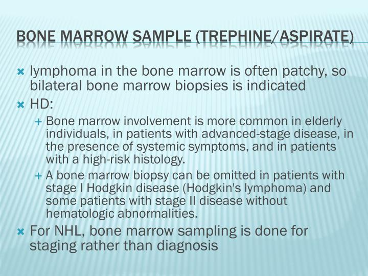 lymphoma in the bone marrow is often patchy, so bilateral bone marrow biopsies is indicated