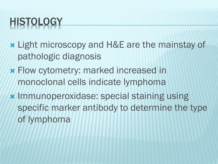 Light microscopy and H&E are the mainstay of pathologic diagnosis