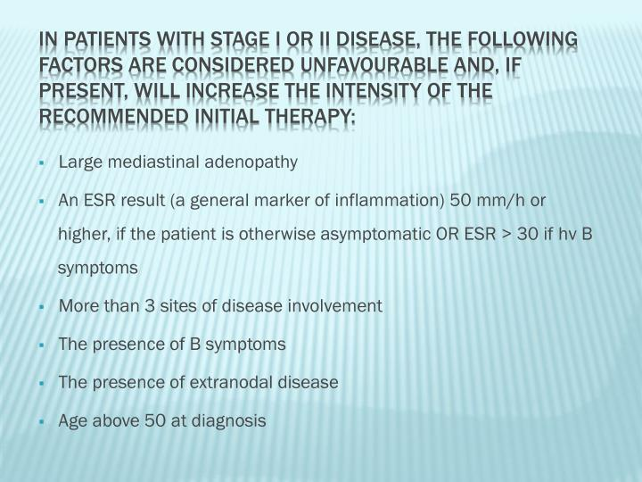 In patients with stage I or II disease, the following factors are considered