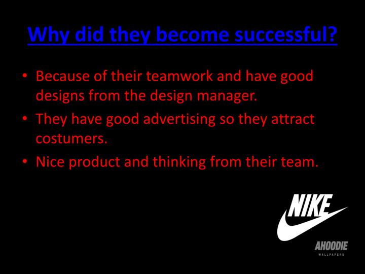 Why did they become successful?