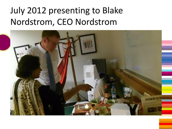 July 2012 presenting to Blake Nordstrom, CEO Nordstrom