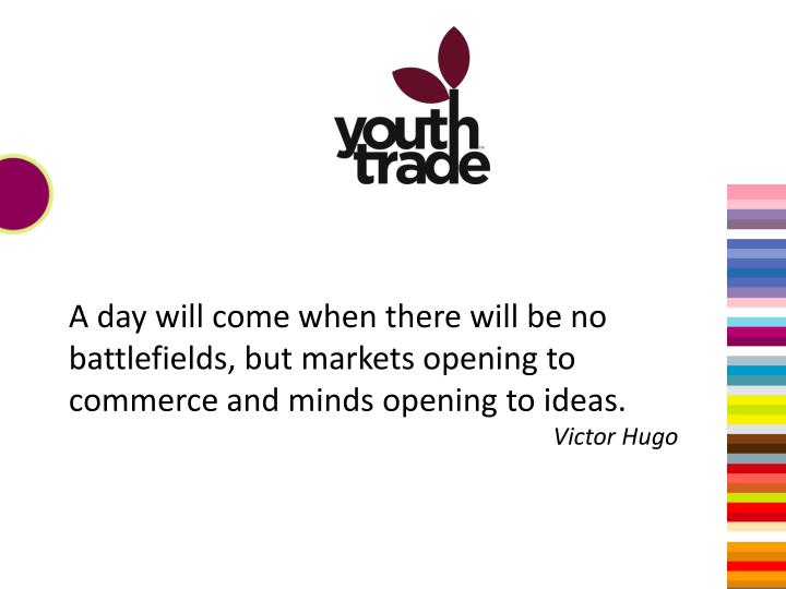 A day will come when there will be no battlefields, but markets opening to commerce and minds openin...