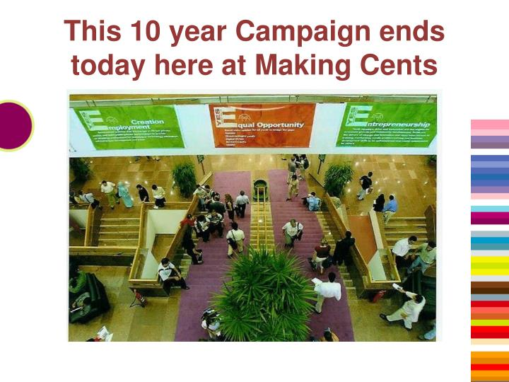 This 10 year Campaign ends today here at Making Cents