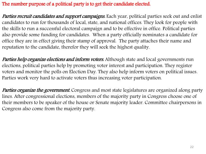 The number purpose of a political party is to get their candidate elected.