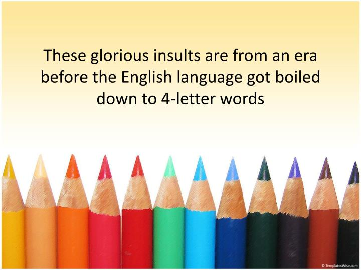These glorious insults are from an era before the English language got boiled down to 4-letter words