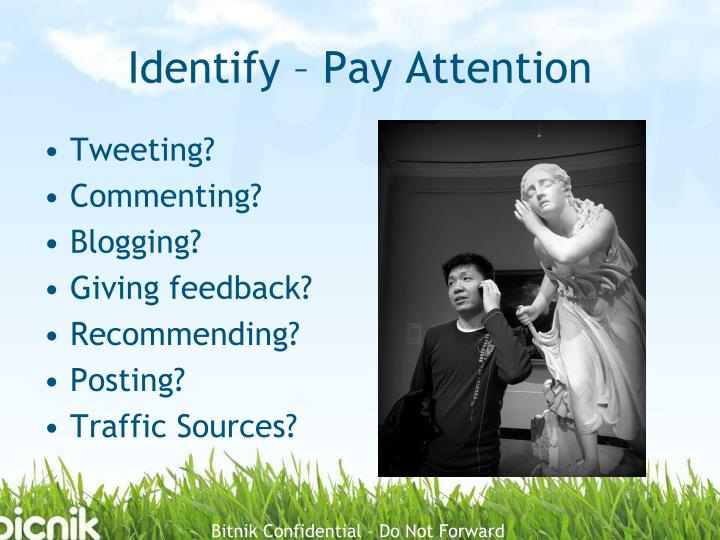 Identify – Pay Attention