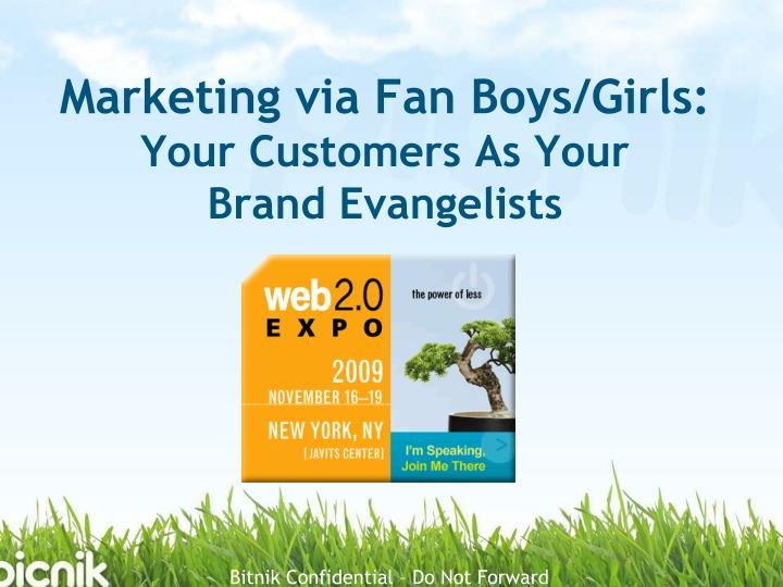 Marketing via fan boys girls your customers as your brand evangelists