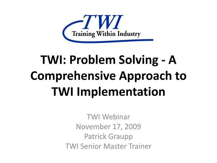Twi problem solving a comprehensive approach to twi implementation