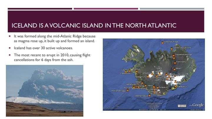 Iceland is a volcanic island in the north