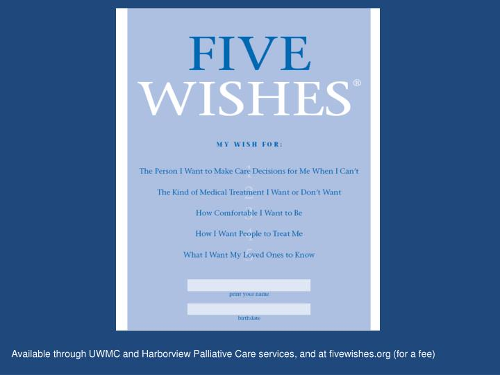 Available through UWMC and Harborview Palliative Care services, and at fivewishes.org (for a fee)