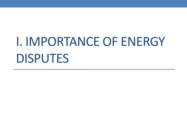 i. Importance of Energy DISPUTES