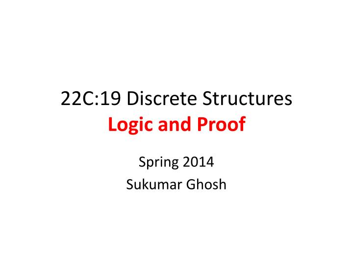 22c 19 discrete structures logic and proof