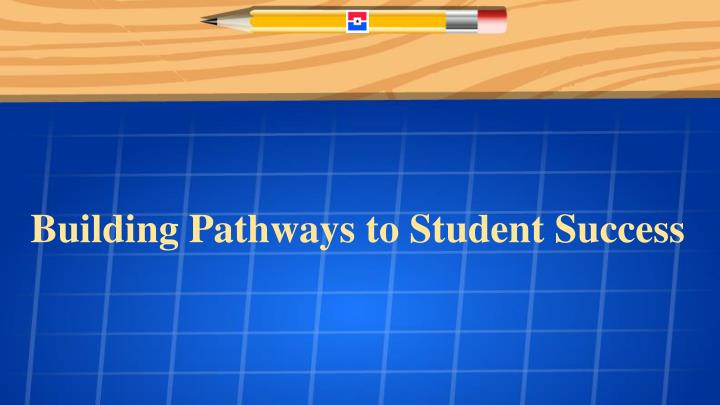 Building Pathways to Student Success