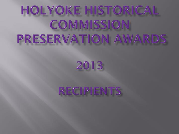 Holyoke historical commission preservation awards 2013 recipients