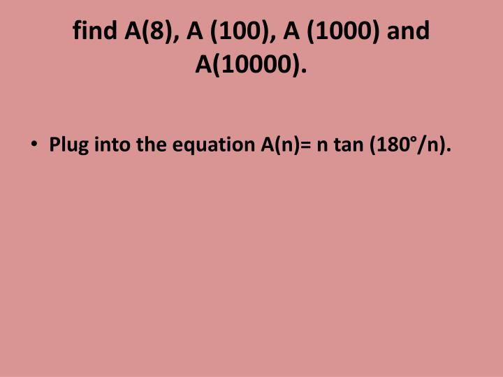 find A(8), A (100), A (1000) and A(10000).