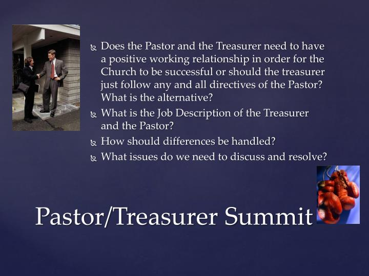 Does the Pastor and the Treasurer need to have a positive working relationship in order for the Church to be successful or should the treasurer just follow any and all directives of the Pastor?  What is the alternative?
