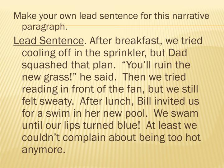 Make your own lead sentence for this narrative paragraph.
