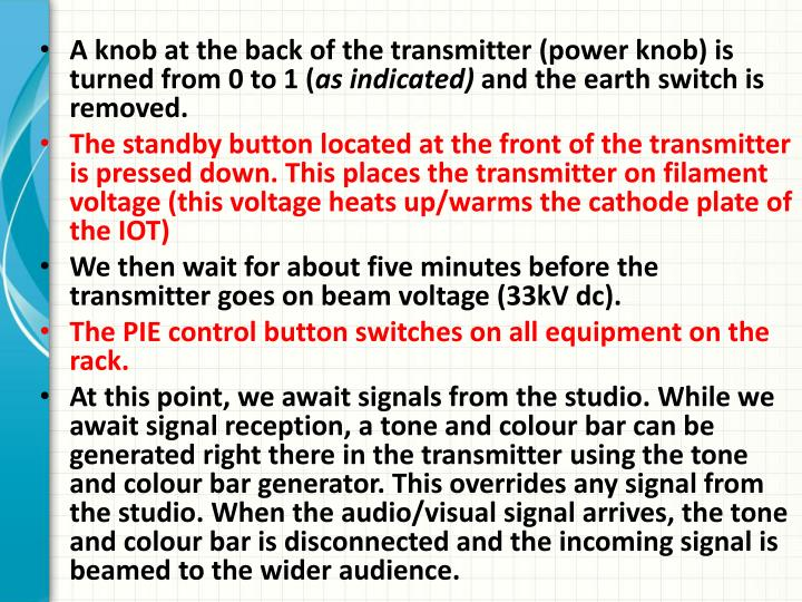 A knob at the back of the transmitter (power knob) is turned from 0 to 1 (