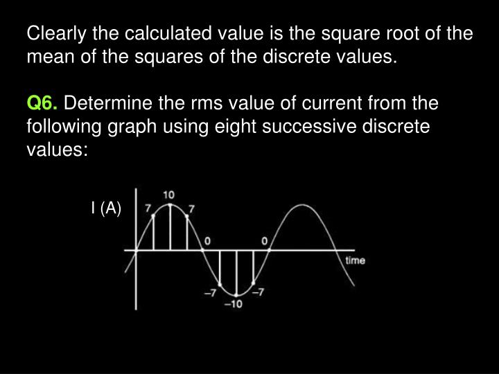 Clearly the calculated value is the square root of the mean of the squares of the discrete values.