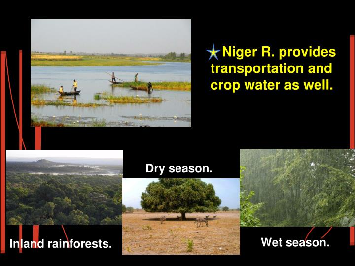 Niger R. provides transportation and crop water as well.