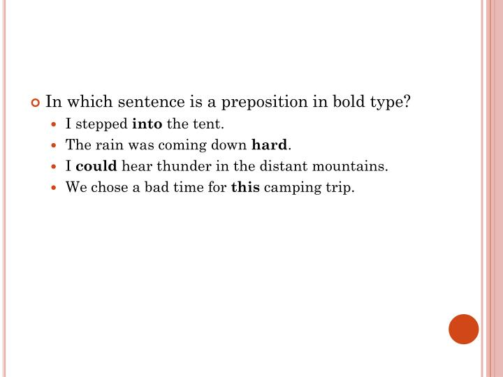 In which sentence is a preposition in bold type?