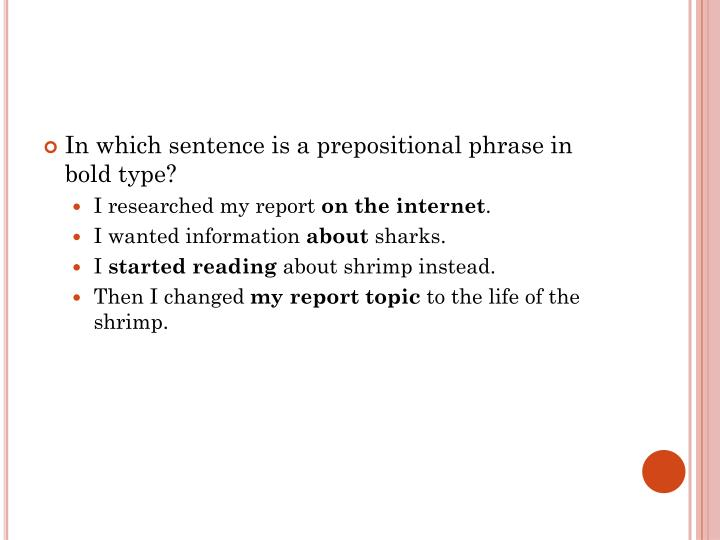 In which sentence is a prepositional phrase in bold type?