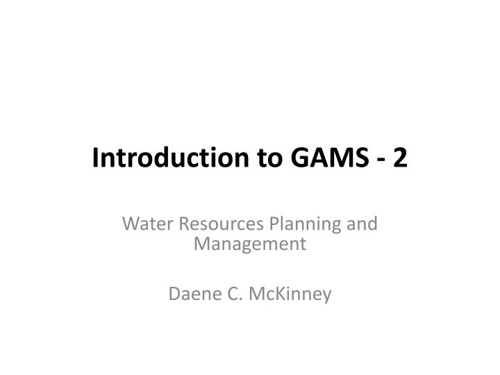 Introduction to gams 2