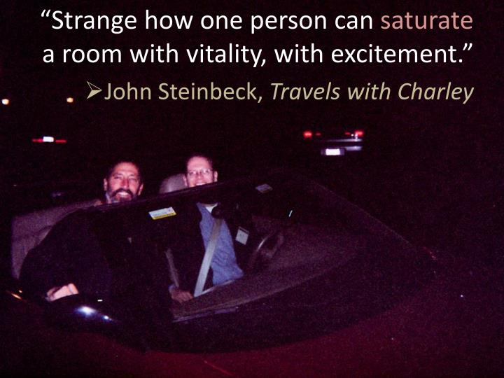 """Strange how one person can"