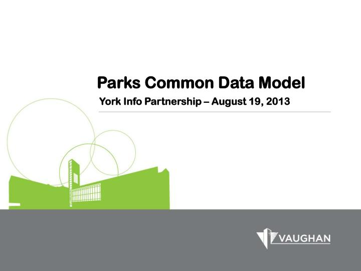 Parks common data model york info partnership august 19 2013