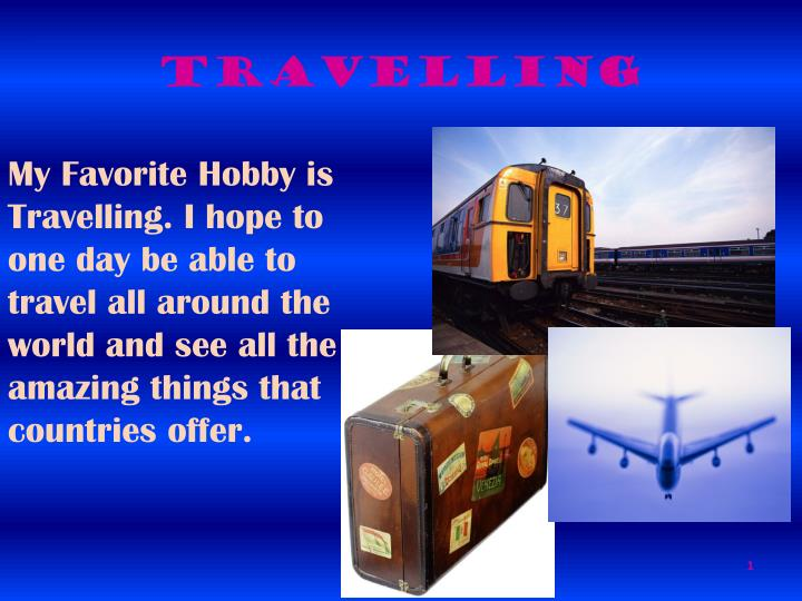 my hobby is travelling My favourite hobby my favourite hobby is reading i enjoy reading a book when i am free i started to do it when i was four years old the first time i did it, i felt.