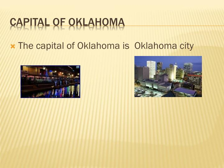 The capital of Oklahoma is  Oklahoma city