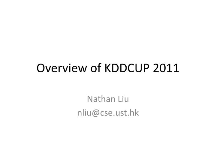 Overview of KDDCUP 2011