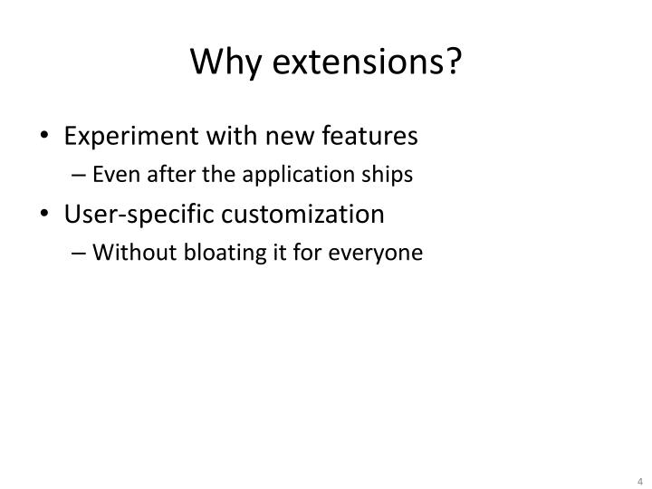 Why extensions?