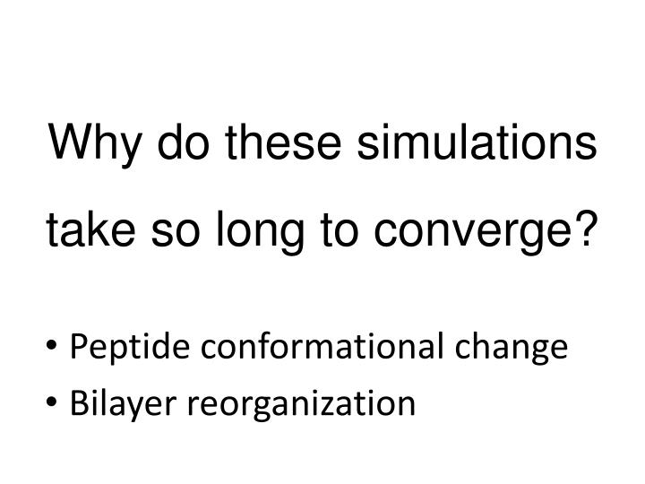 Why do these simulations take so long to converge?