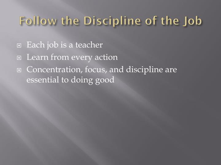 Follow the Discipline of the Job