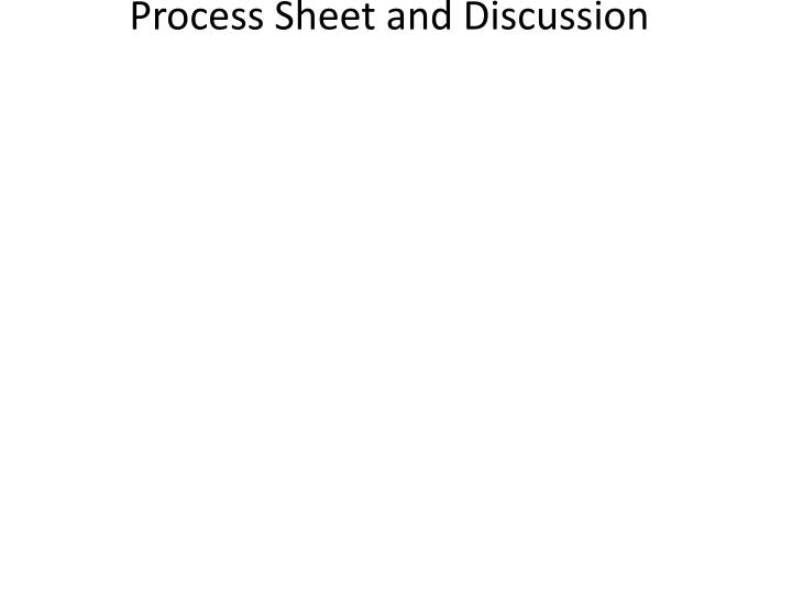 Process Sheet and Discussion