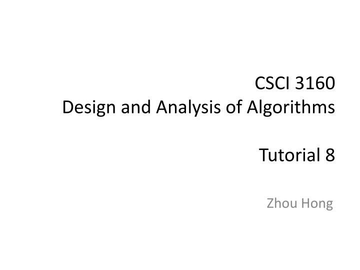 Csci 3160 design and analysis of algorithms tutorial 8