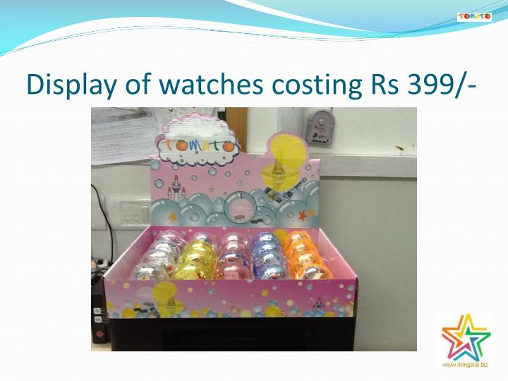 Display of watches costing Rs 399/-