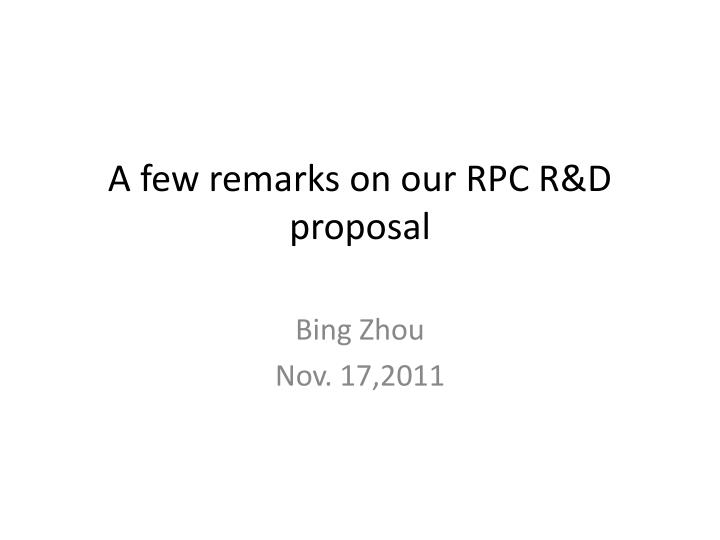 A few remarks on our rpc r d proposal