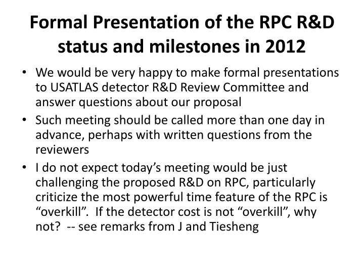 Formal Presentation of the RPC R&D status and milestones in 2012