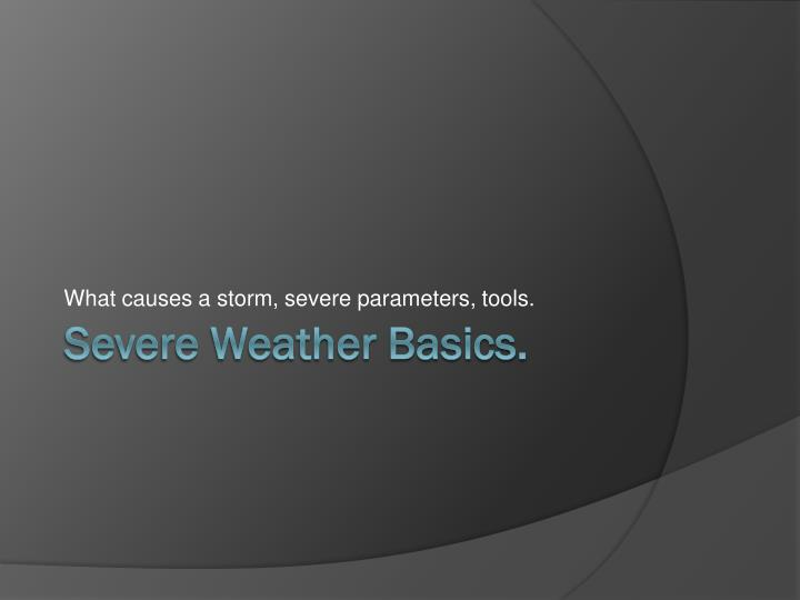 What causes a storm, severe parameters, tools.