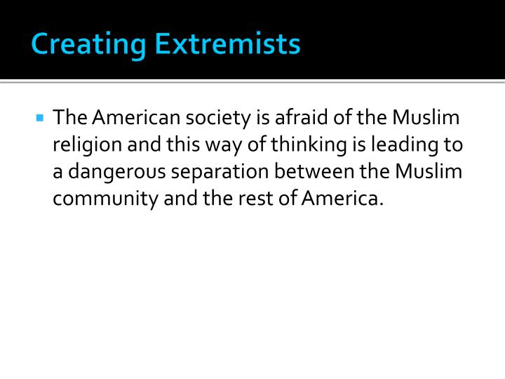 Creating Extremists