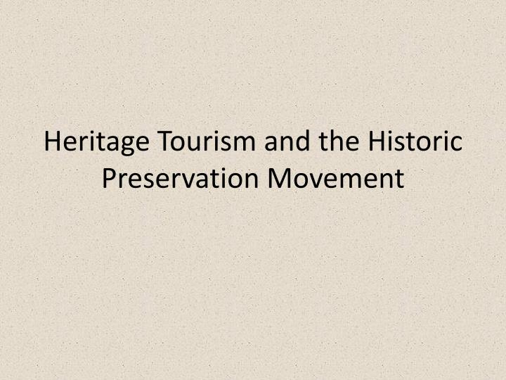 Heritage tourism and the historic preservation movement