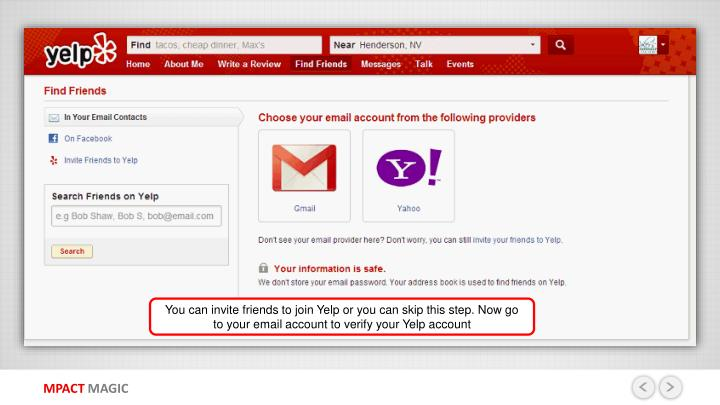 You can invite friends to join Yelp or you can skip this step. Now go to your email account to verify your Yelp account